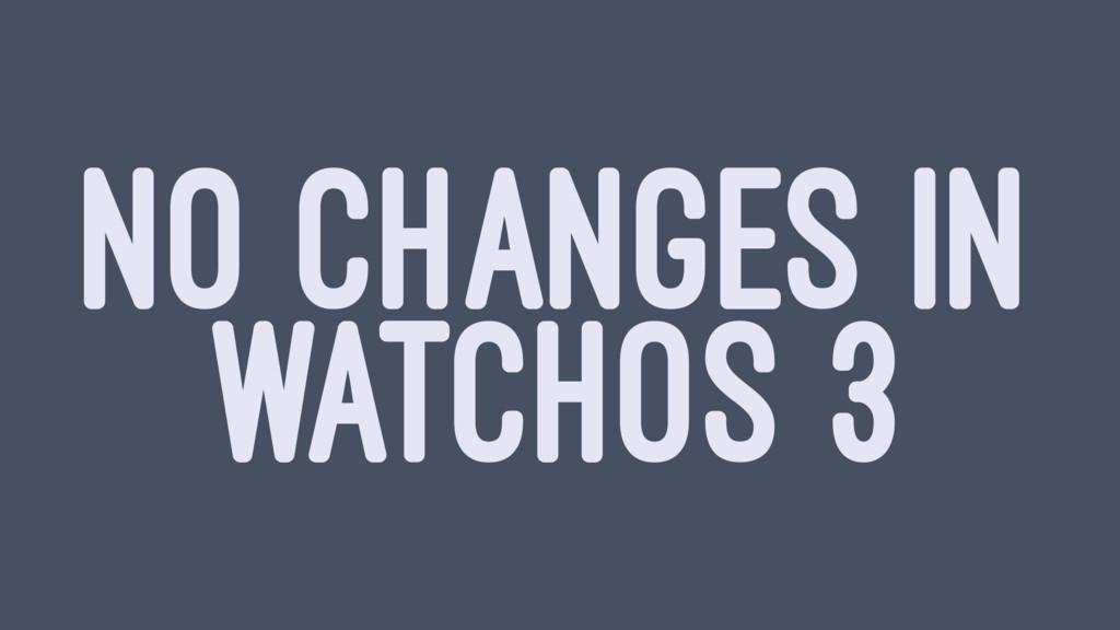 NO CHANGES IN WATCHOS 3