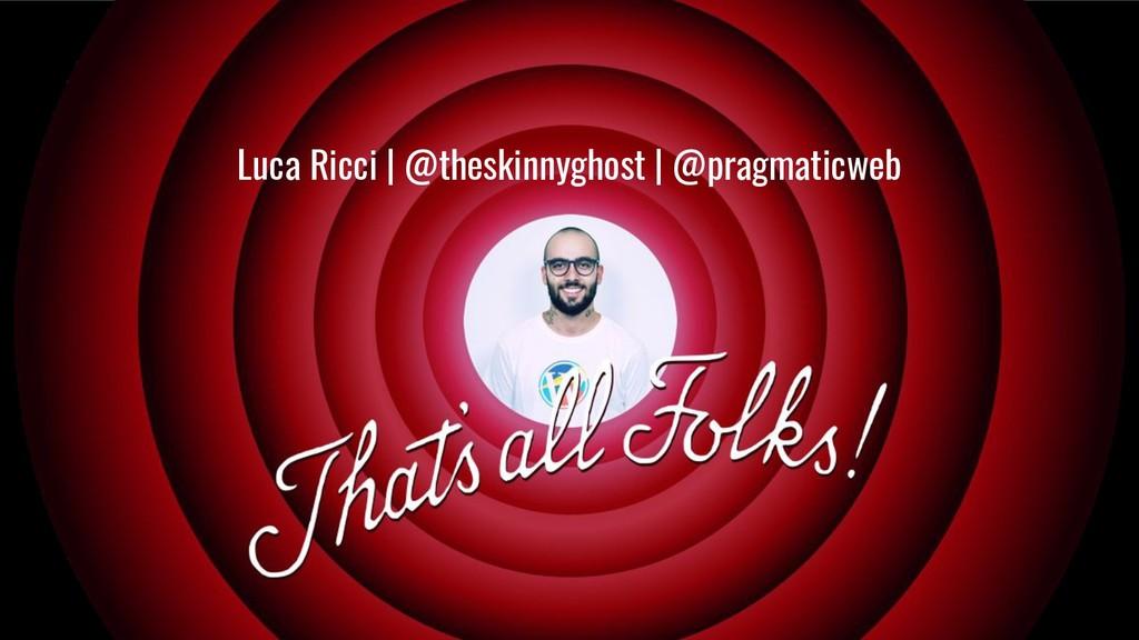 Luca Ricci - @theskinnyghost - @pragmaticweb #W...