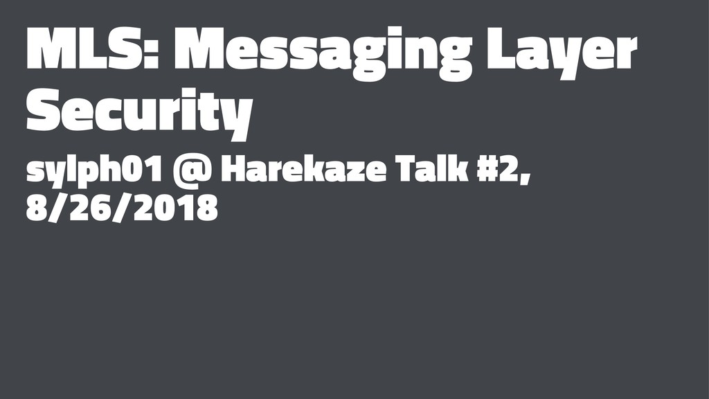 MLS: Messaging Layer Security sylph01 @ Harekaz...