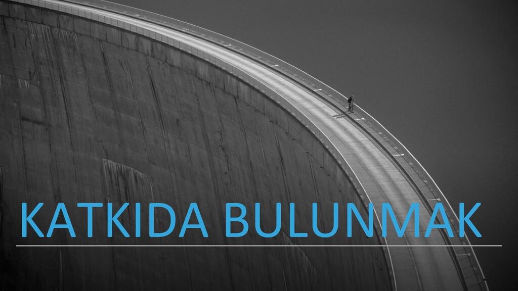 KATKIDA BULUNMAK