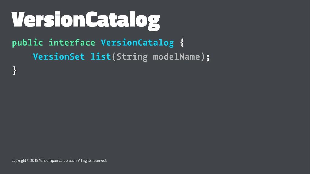 VersionCatalog public interface VersionCatalog ...