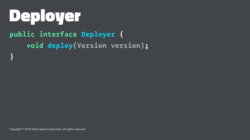 Deployer public interface Deployer { void deplo...