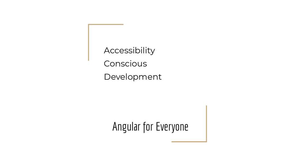 Accessibility Conscious Development Angular for...