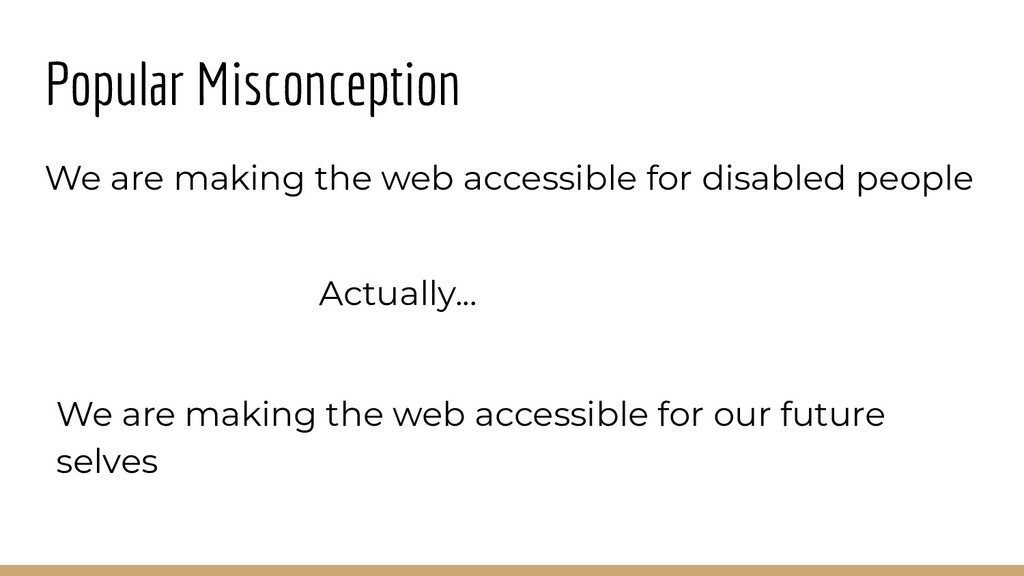 Popular Misconception We are making the web acc...