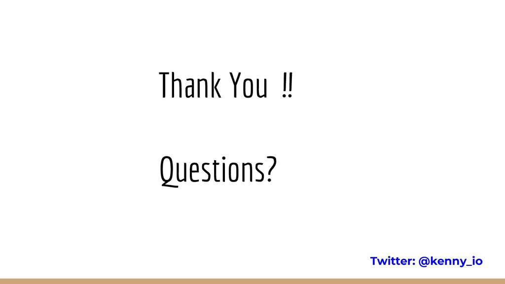 Thank You !! Questions? Twitter: @kenny_io