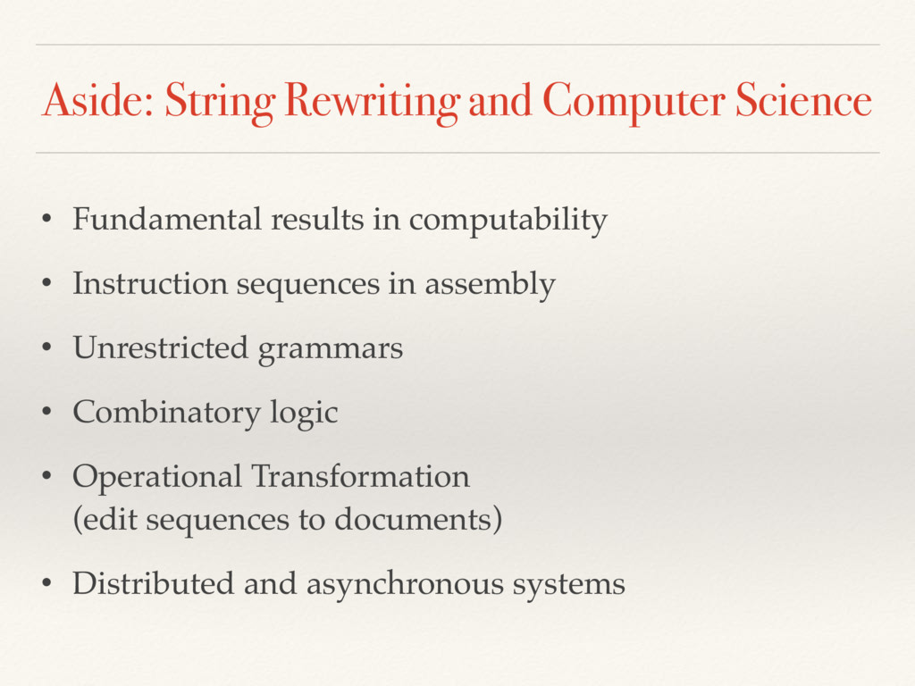 Aside: String Rewriting and Computer Science • ...