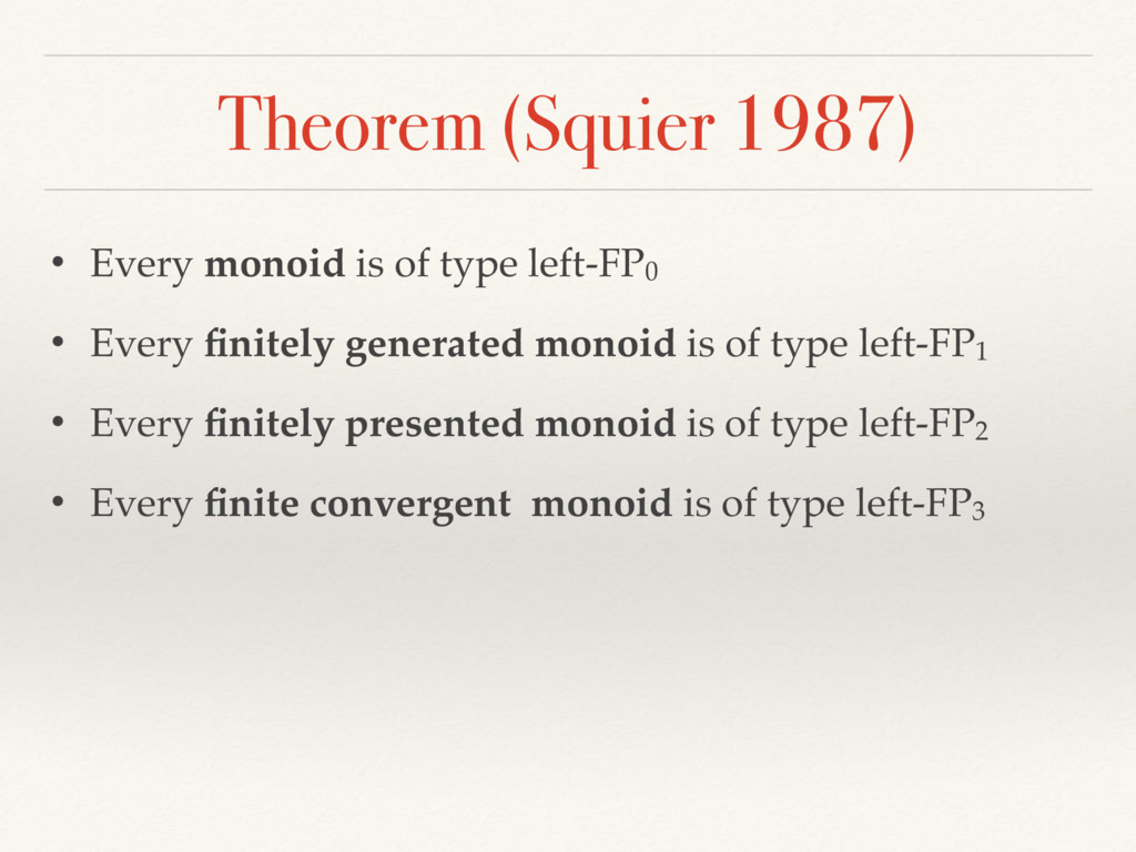 Theorem (Squier 1987) • Every monoid is of type...