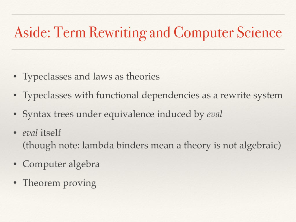 Aside: Term Rewriting and Computer Science • Ty...