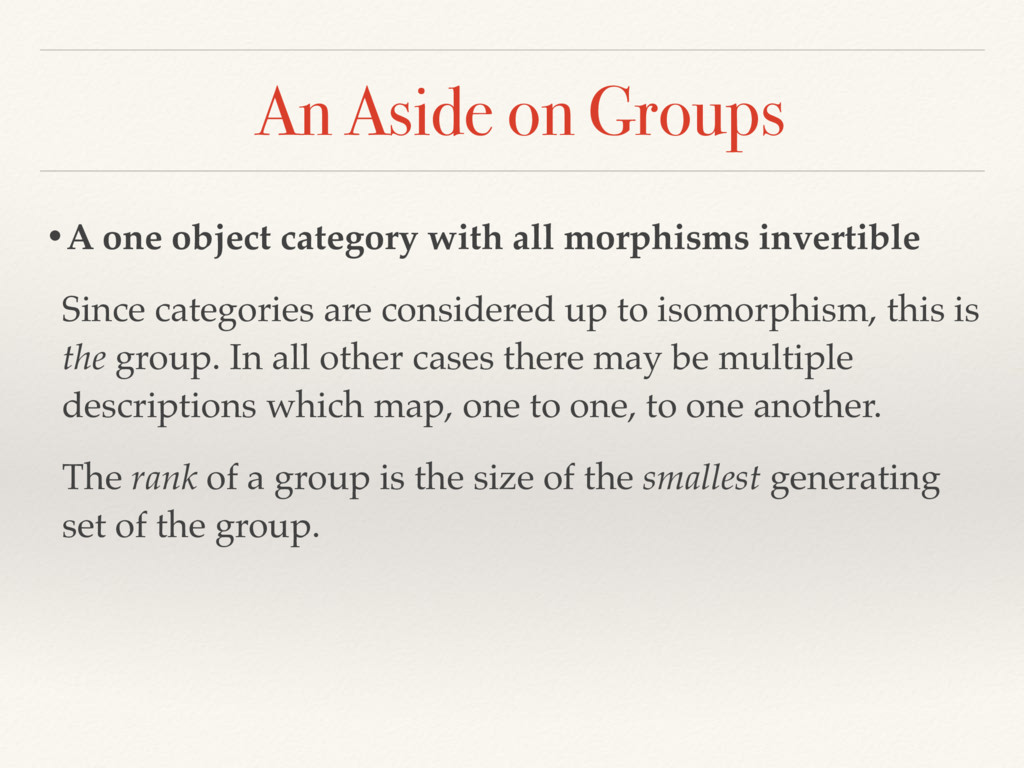 An Aside on Groups •A one object category with ...