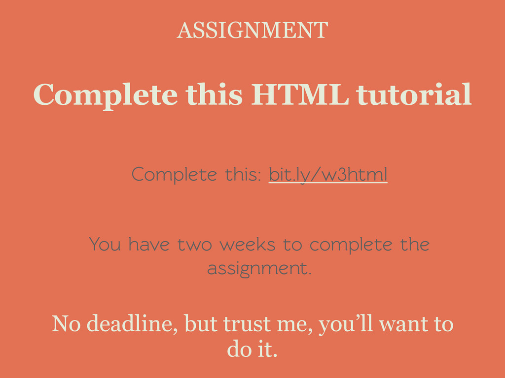 Complete this: bit.ly/w3html ! You have two wee...
