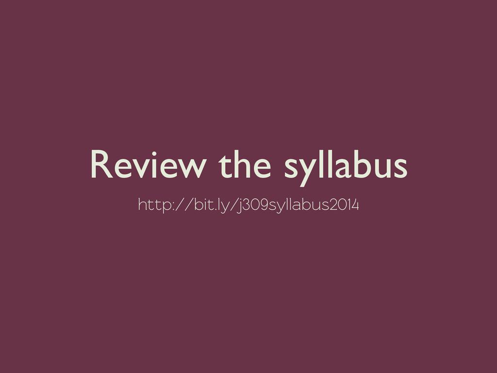 Review the syllabus http://bit.ly/j309syllabus2...