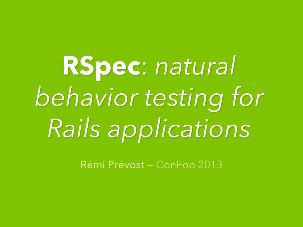 Rémi Prévost — ConFoo 2013 RSpec: natural behav...
