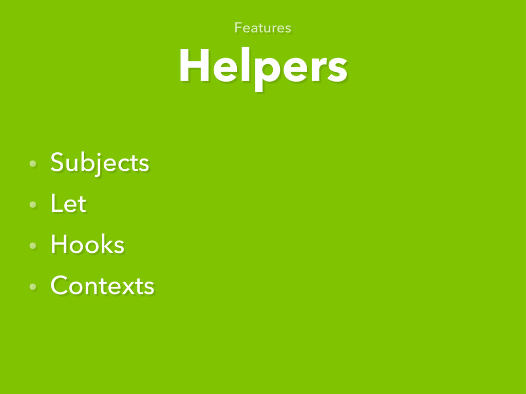 Helpers Features • Subjects • Let • Hooks • Con...