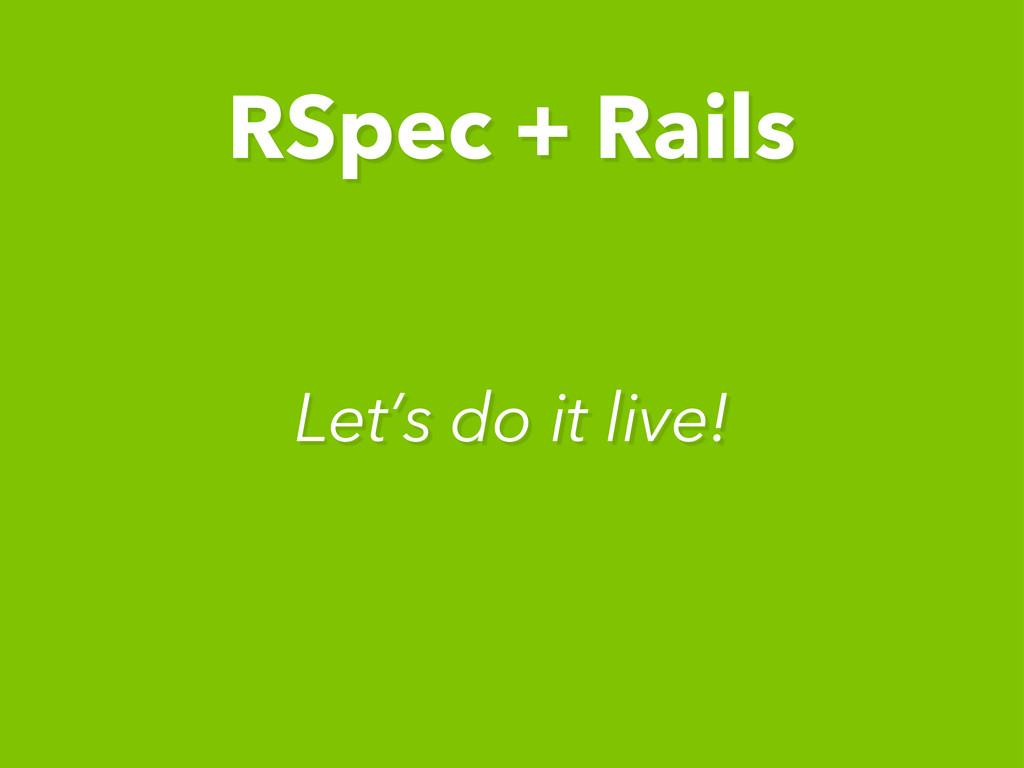 Let's do it live! RSpec + Rails