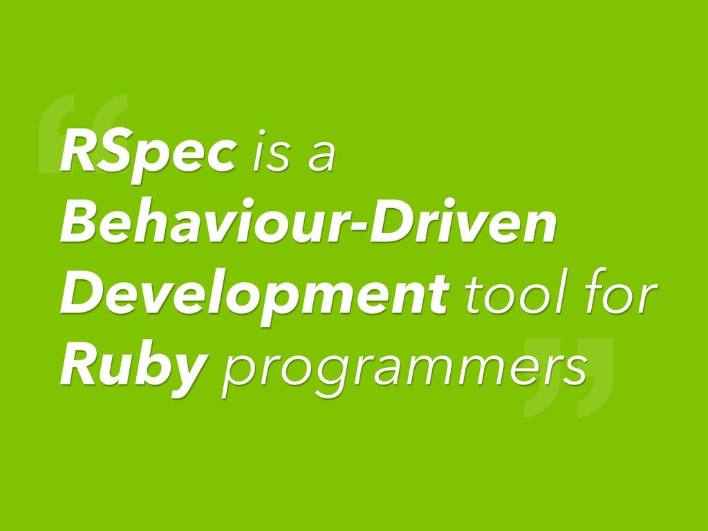 """ RSpec is a Behaviour-Driven Development tool ..."