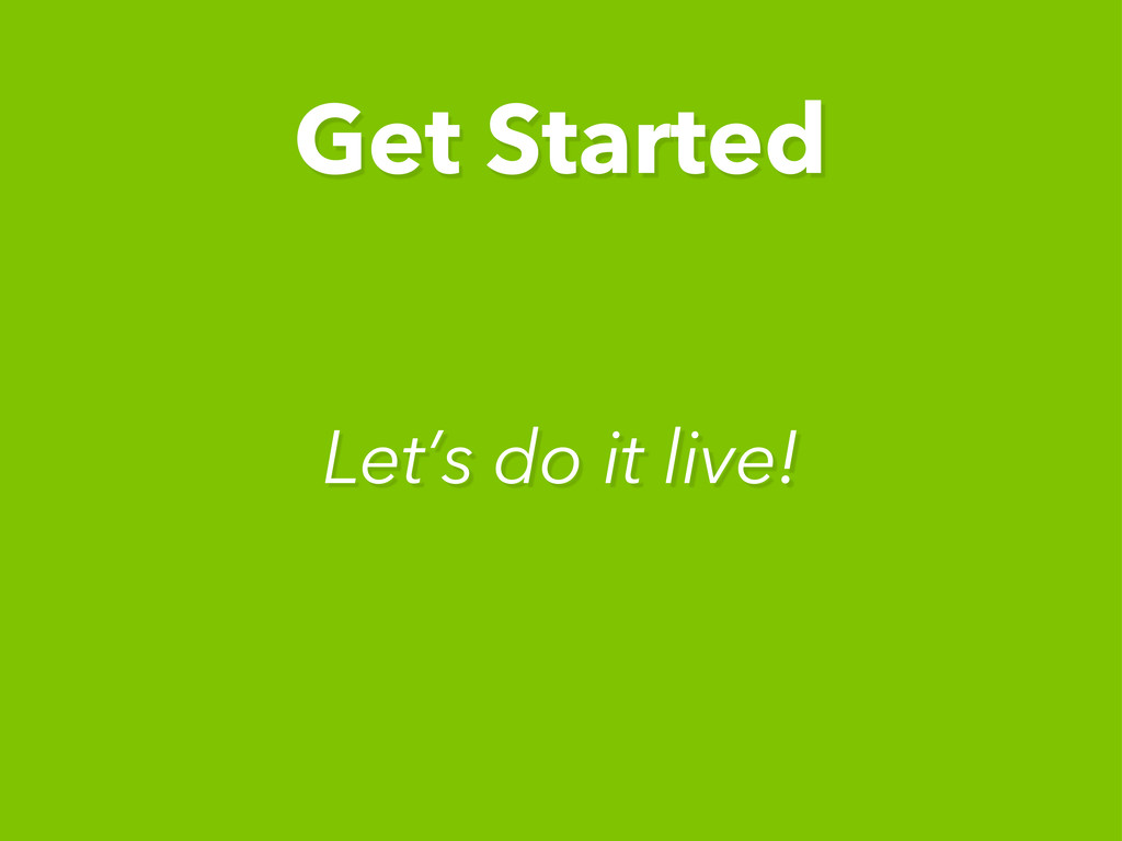 Get Started Let's do it live!