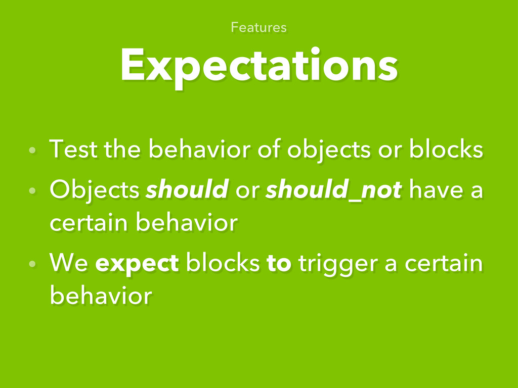 Expectations Features • Test the behavior of ob...
