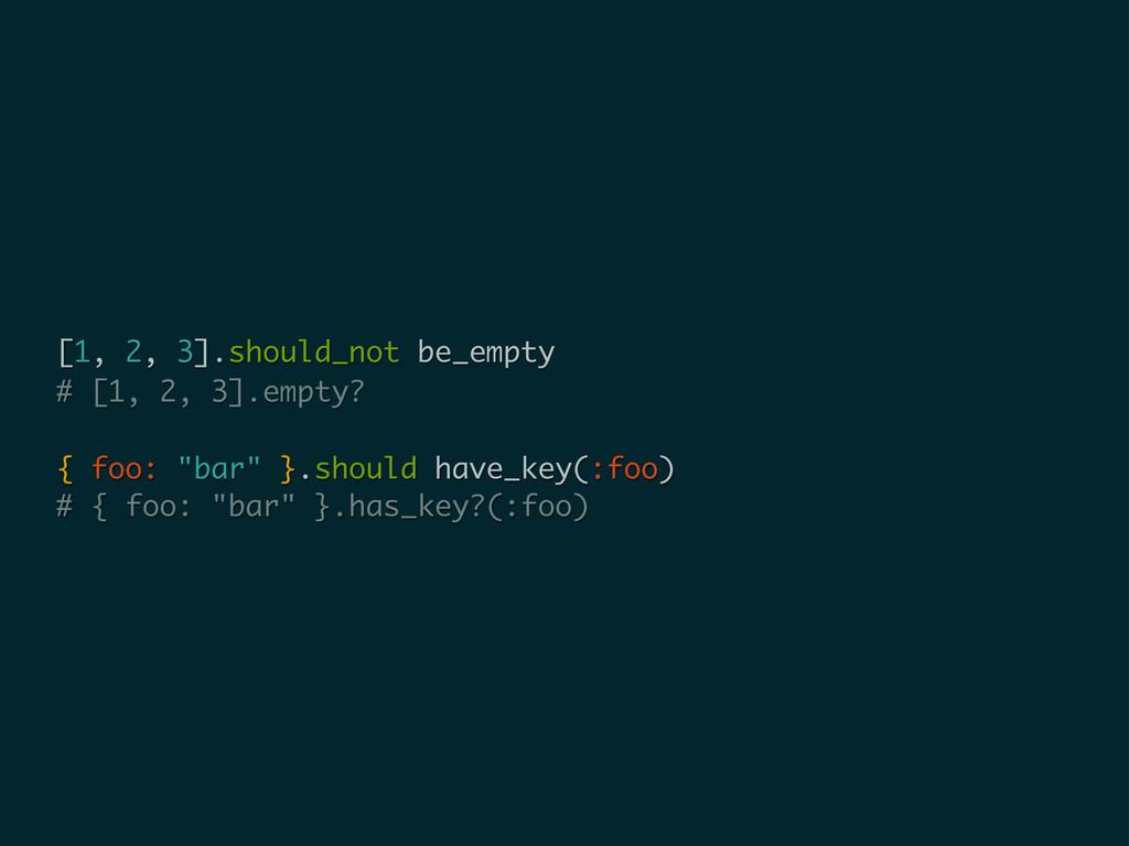 [1, 2, 3].should_not be_empty # [1, 2, 3].empty...
