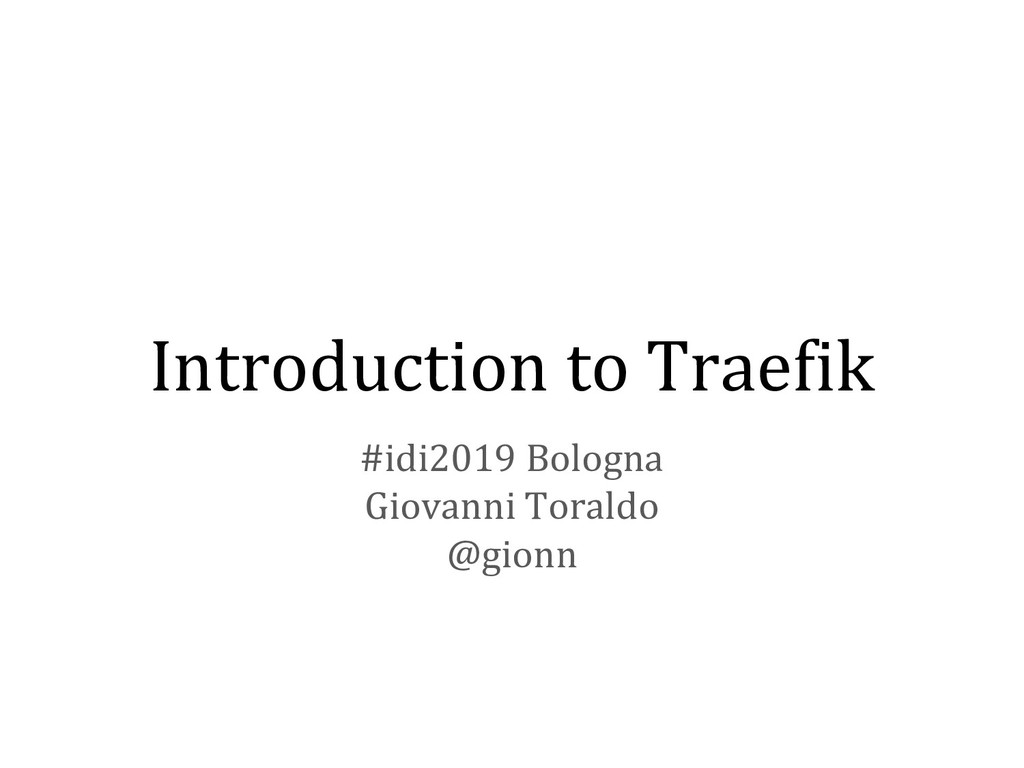 Introduction to Traefik #idi2019 Bologna Giovan...
