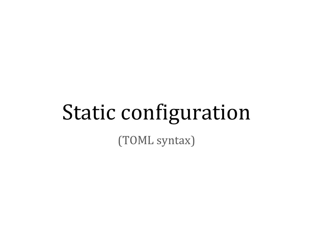 Static configuration (TOML syntax)