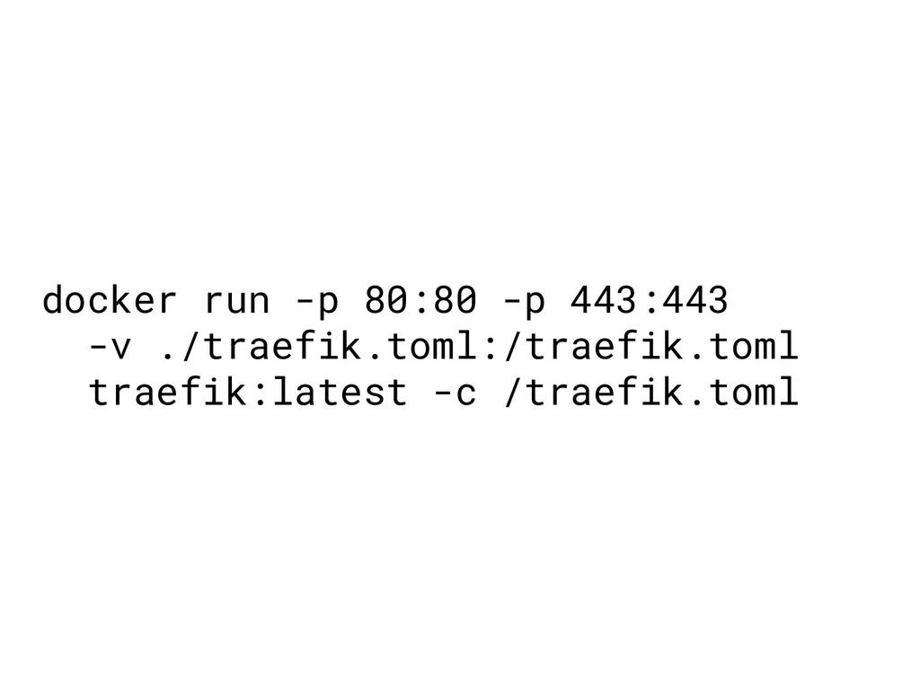 docker run -p 80:80 -p 443:443 -v ./traefik.tom...