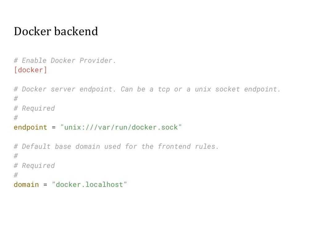 Docker backend # Enable Docker Provider. [docke...