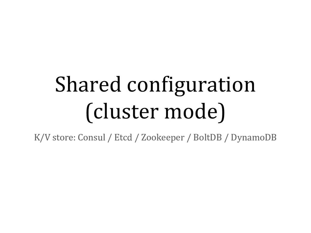 Shared configuration (cluster mode) K/V store: ...