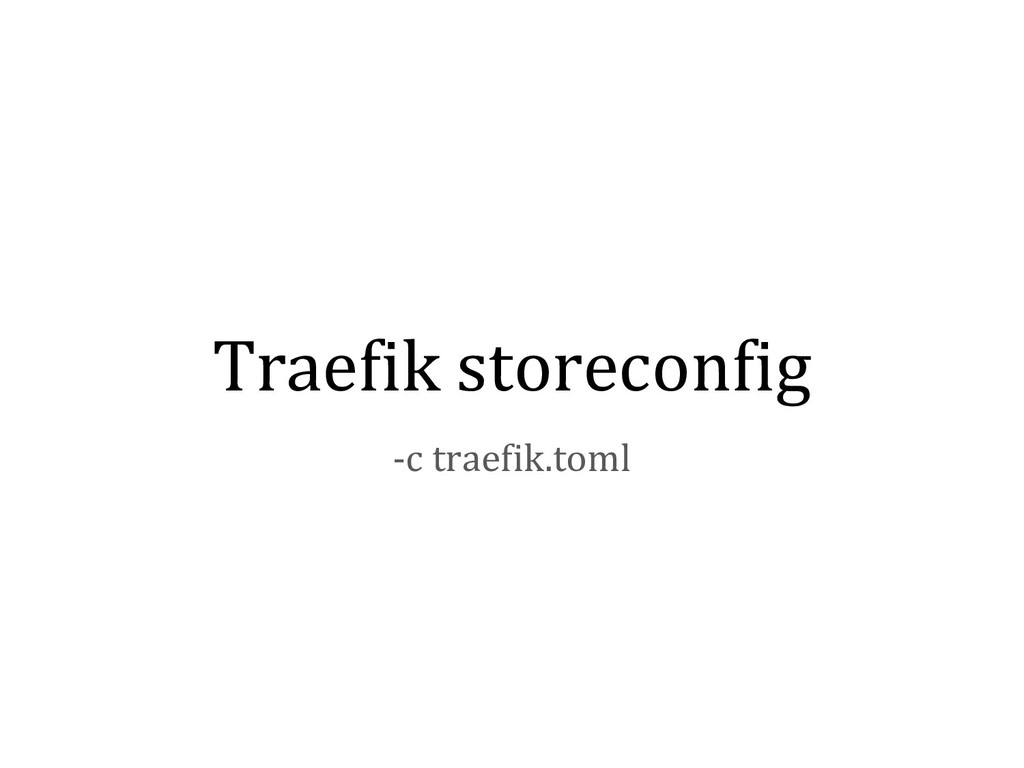 Traefik storeconfig -c traefik.toml