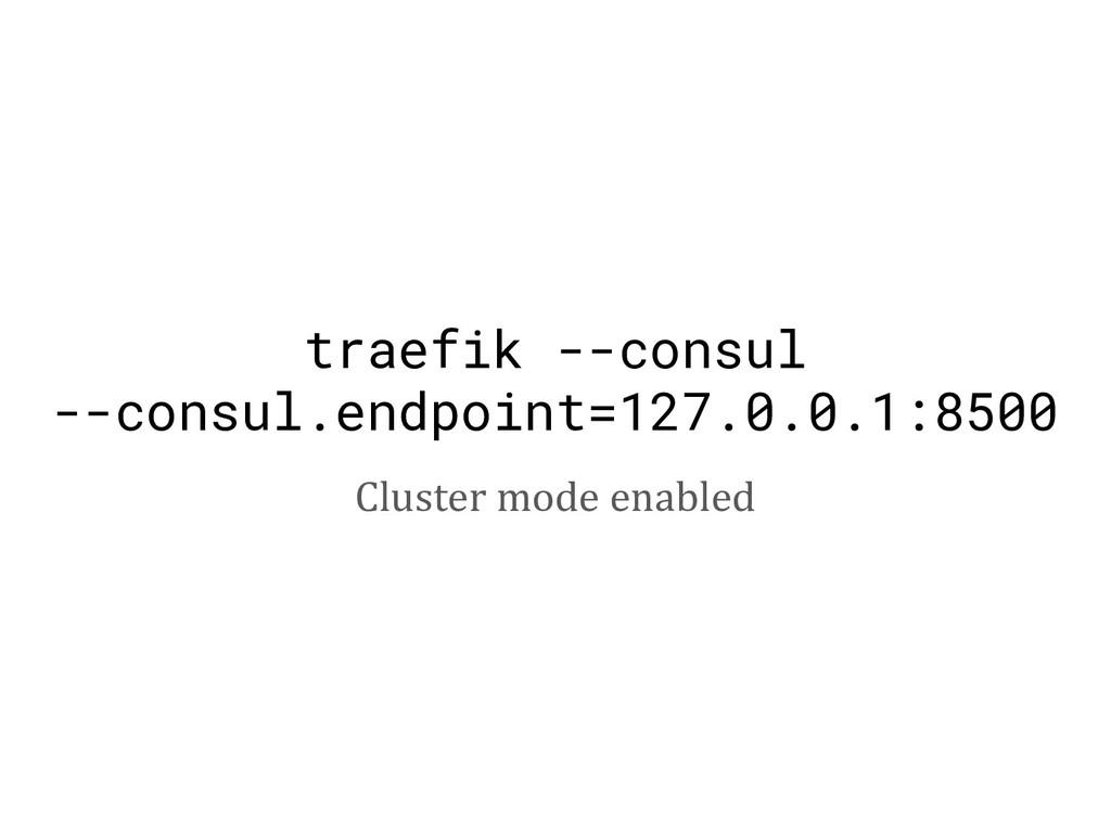 traefik --consul --consul.endpoint=127.0.0.1:85...