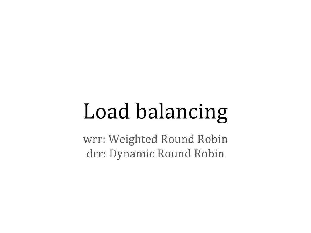 Load balancing wrr: Weighted Round Robin drr: D...