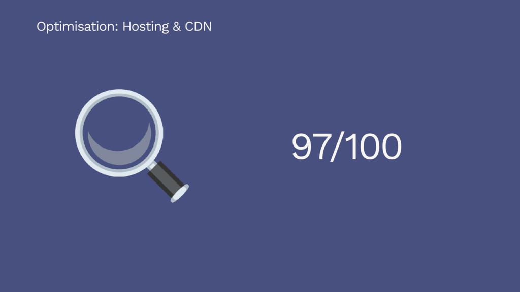97/100 Optimisation: Hosting & CDN