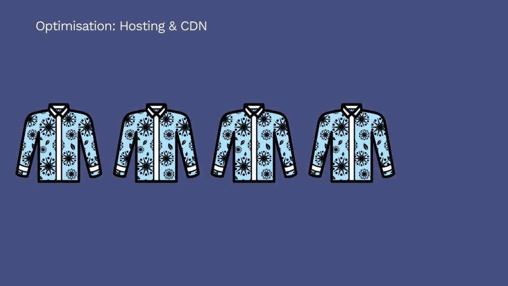 Optimisation: Hosting & CDN