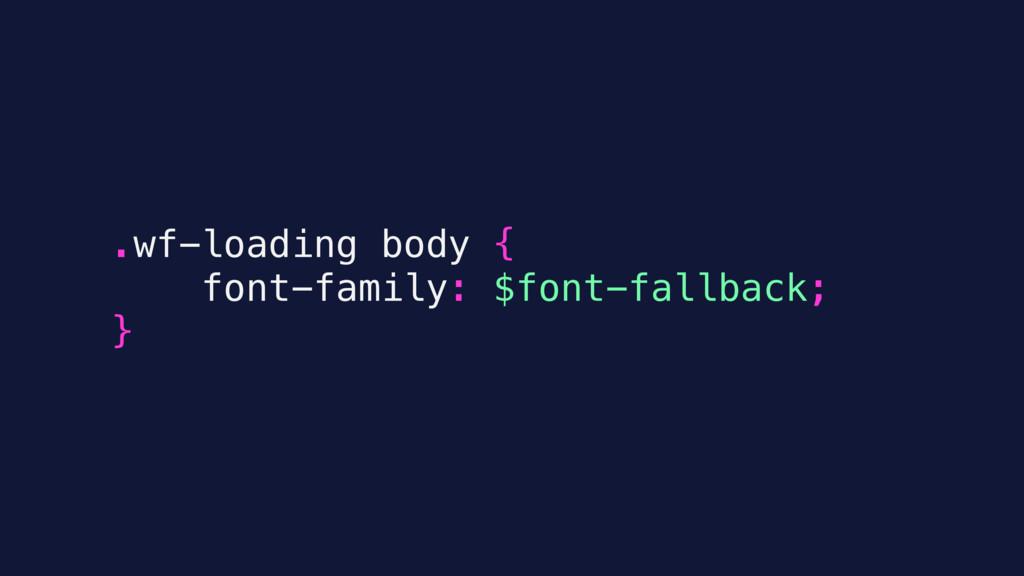 .wf-loading body { font-family: $font-fallback;...