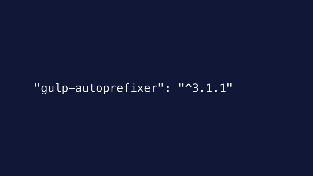 """gulp-autoprefixer"": ""^3.1.1"""
