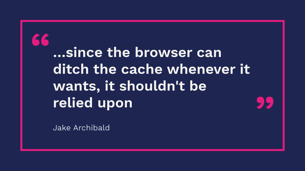 """ ""…since the browser can ditch the cache whene..."