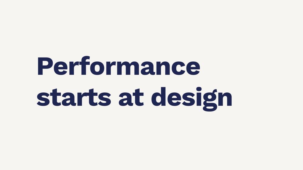 Performance starts at design