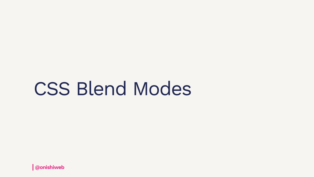 CSS Blend Modes @onishiweb