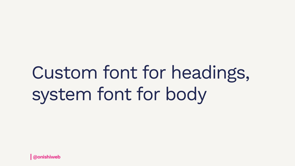 Custom font for headings, system font for body ...