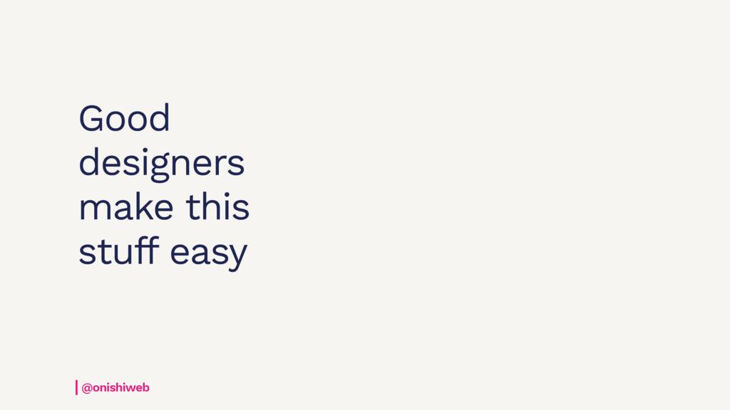 @onishiweb Good designers make this stuff easy ...