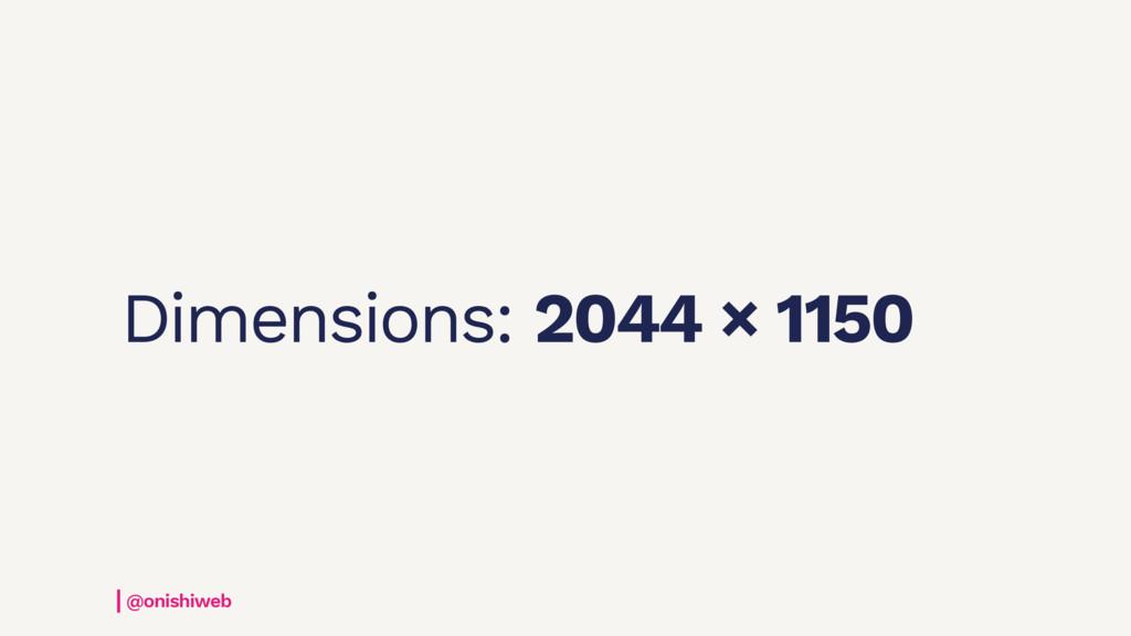 Dimensions: 2044 × 1150 @onishiweb