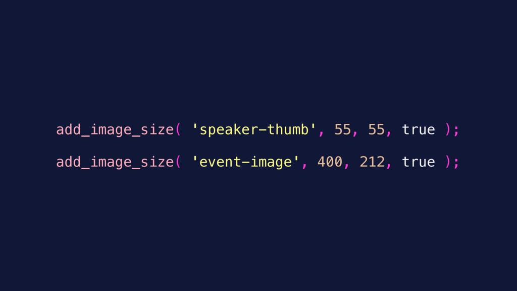 add_image_size( 'speaker-thumb', 55, 55, true )...