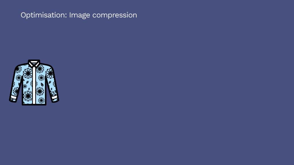 Optimisation: Image compression