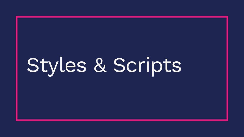 Styles & Scripts