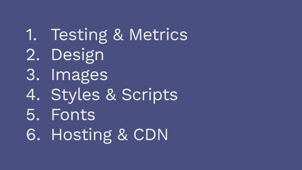 1. Testing & Metrics 2. Design 3. Images 4. Sty...