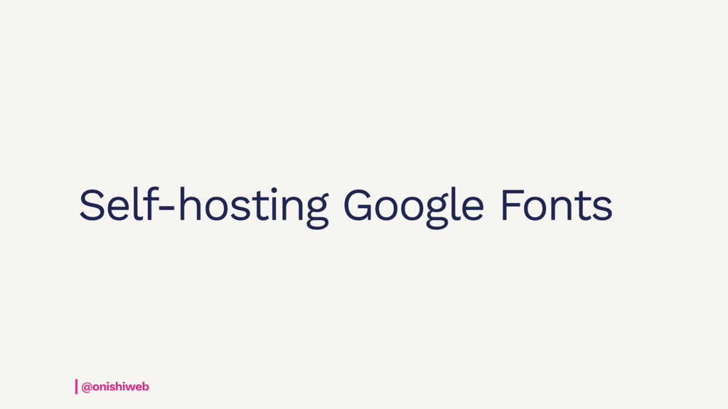 Self-hosting Google Fonts @onishiweb