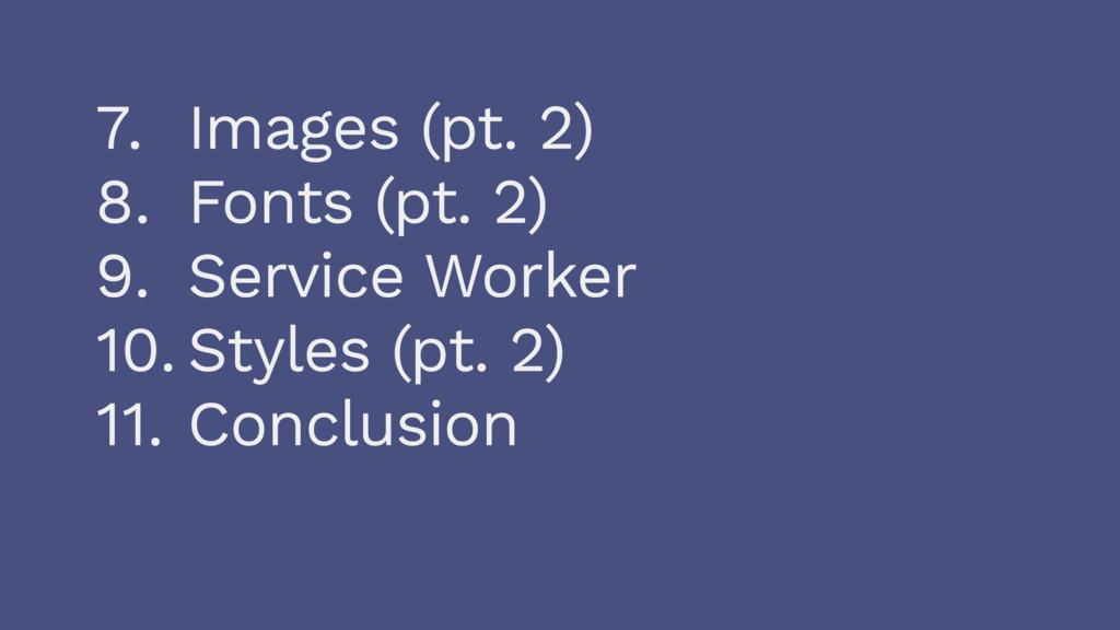 7. Images (pt. 2) 8. Fonts (pt. 2) 9. Service W...