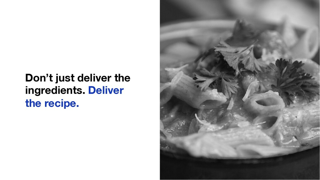 Don't just deliver the ingredients. Deliver the...