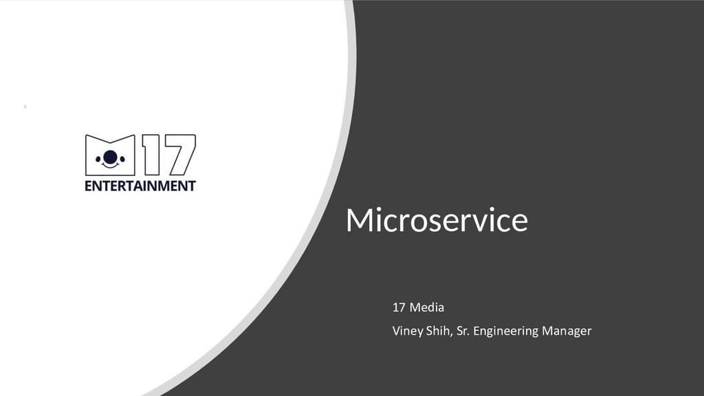 Microservice 17 Media Viney Shih, Sr. Engineeri...