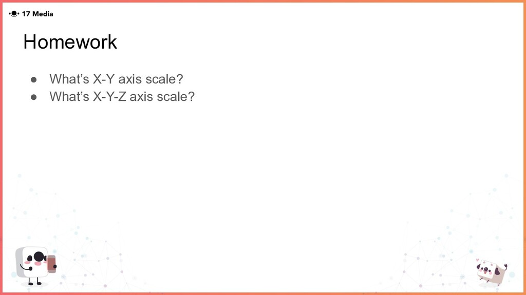 Homework ● What's X-Y axis scale? ● What's X-Y-...
