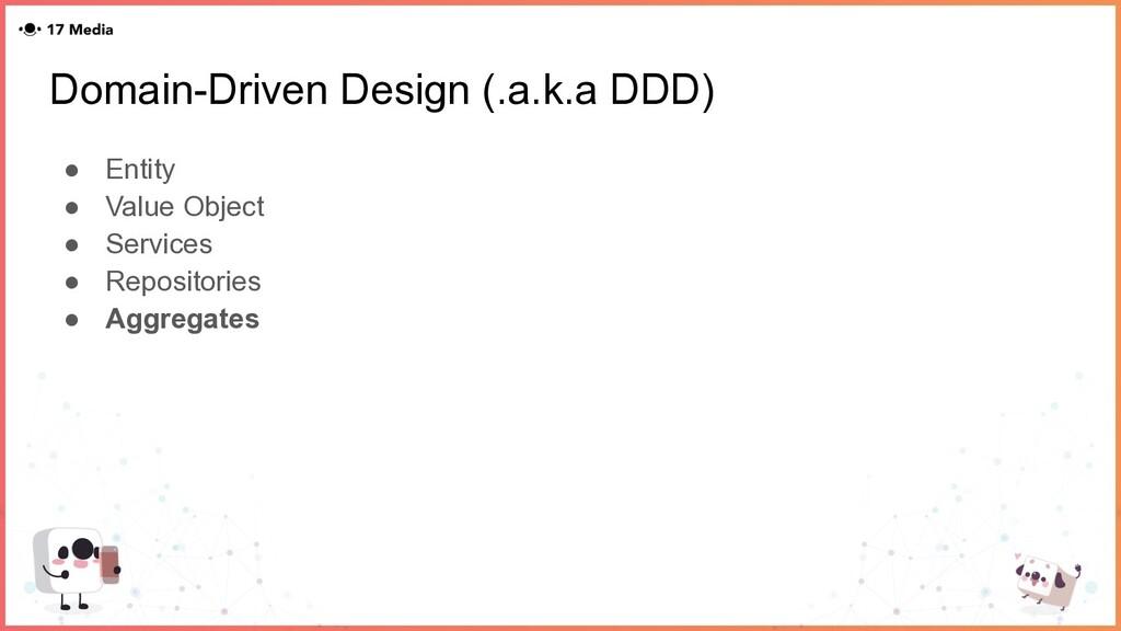 Domain-Driven Design (.a.k.a DDD) ● Entity ● Va...